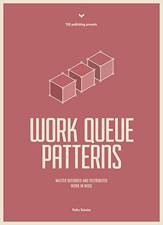 Node Patterns - Work Queues: Master Deferred and Distributed Work in Node
