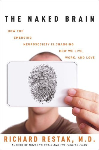 The Naked Brain: How the Emerging Neurosociety is Changing How We Live, Work, and Love