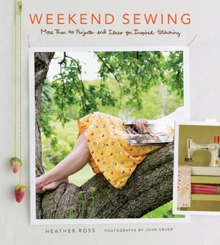 Weekend Sewing: More Than 40 Projects and Ideas for Inspired Stitching