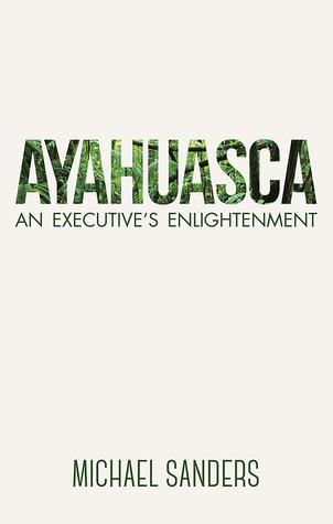 Ayahuasca: An Executives Enlightenment