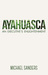Ayahuasca: An Executive's E...
