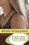 Spring Breakdown by Melody Carlson