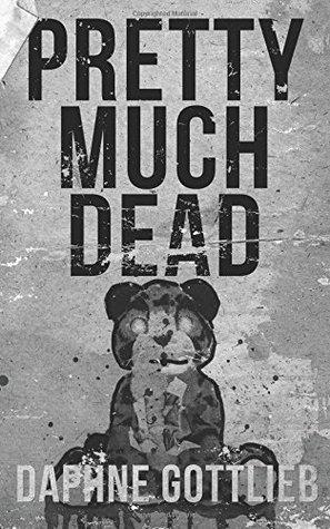 Ebook Pretty Much Dead by Daphne Gottlieb TXT!