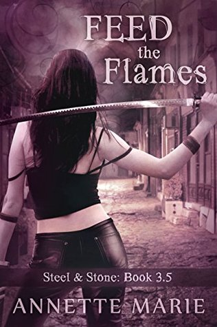 Feed the Flames (Steel & Stone, #3.5...
