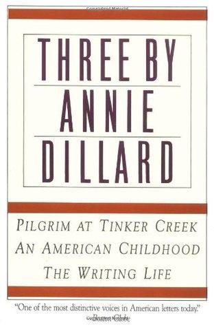 three-by-annie-dillard-pilgrim-at-tinker-creek-an-american-childhood-the-writing-life