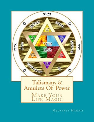 Talismans & Amulets Of Power: Make Your Life Magic