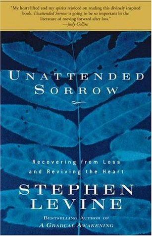Unattended Sorrow: Recovering from Loss and Reviving the Heart