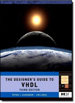 The Designer's Guide to VHDL, Third Edition (Systems on Silicon)