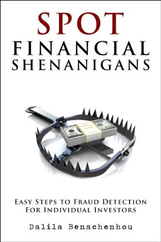 Spot Financial Shenanigans: Easy Steps To Fraud Detection For Individual Investors