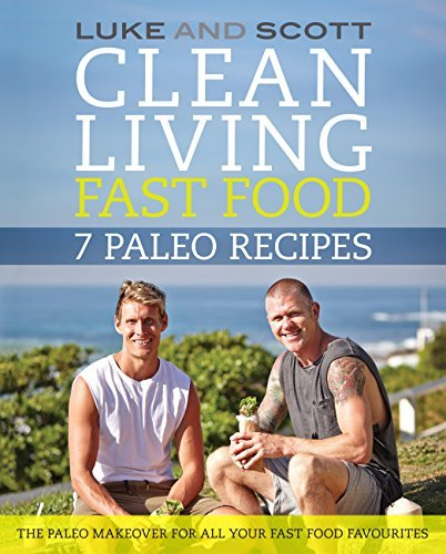 Clean Living Fast Food: 7 Paleo Recipes (The Clean Living Series Book 9)