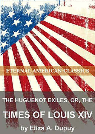 The Huguenot Exiles, or, The Times of Louis XIV