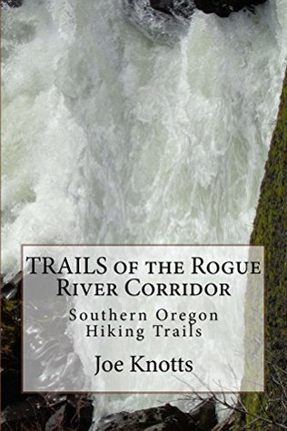 TRAILS of the Rogue River Corridor: Southern Oregon Hiking Trails