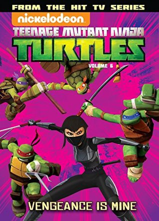 Teenage Mutant Ninja Turtles: Animated Vol. 6: Vengeance Is Mine (Teenage Mutant Ninja Turtles: Animated 2013)