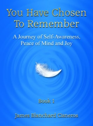 You Have Chosen to Remember: A Journey from Perception to Knowledge, Peace of Mind and Joy