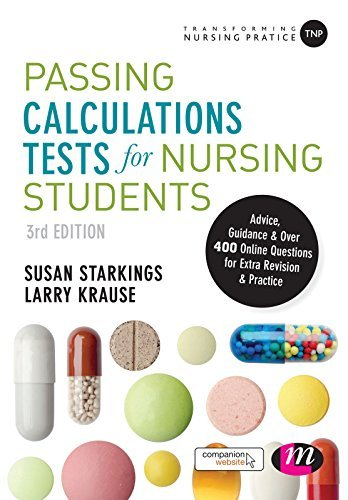 Passing Calculations Tests for Nursing Students: Advice, Guidance and Over 400 Online Questions for Extra Revision and Practice (Transforming Nursing Practice Series)