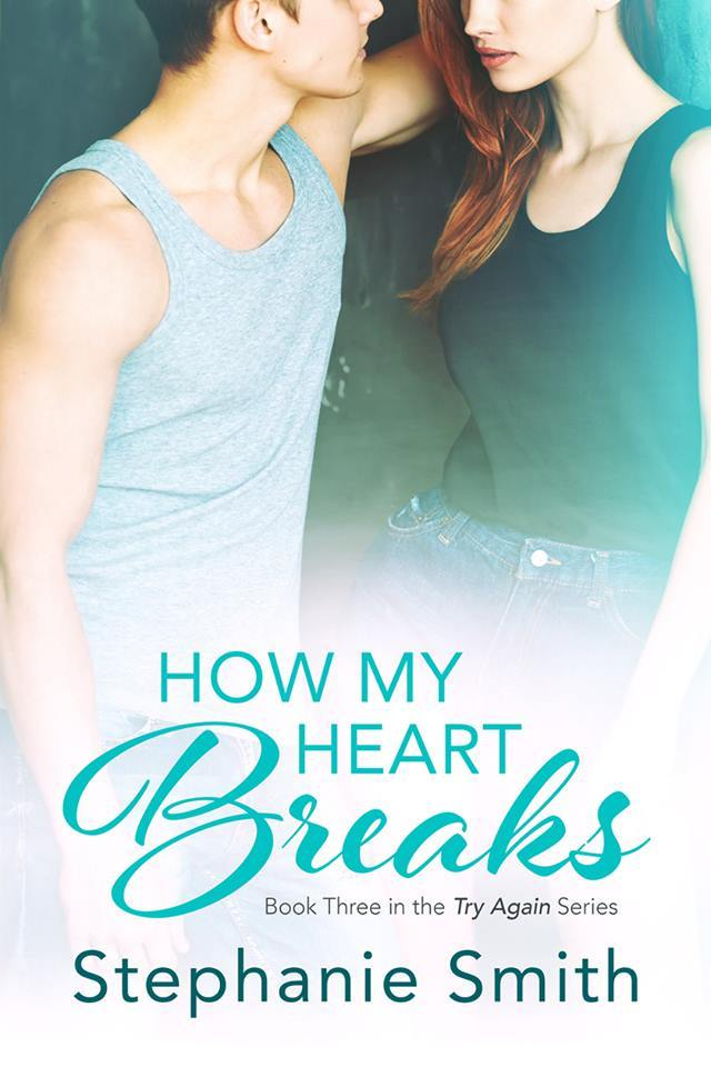 How My Heart Breaks (Try Again, #3)