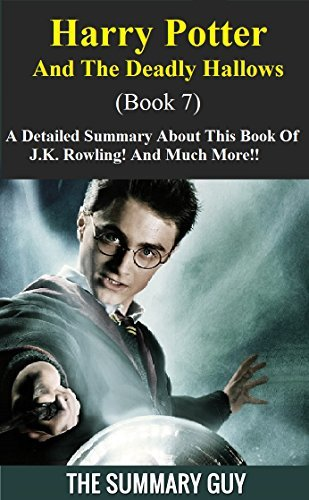 Harry Potter And The Deathly Hallows: Book 7-- A Detailed Summary About This Book Of J.K. Rowling! And Much More!! (Harry Potter And The Deathly Hallows: ... Book 7, Paperback,Novel,Dvd,Movie,Summary)
