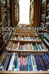 Book Publishing: A Quick Guide For First Time Authors
