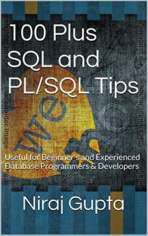 100 Plus SQL and PLSQL Tips: Useful for Beginner's and Experienced Database Programmers and Developers
