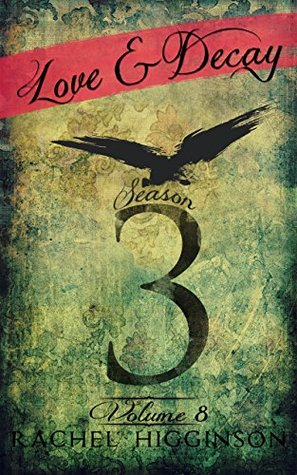 Love and Decay, Volume Eight: Season Three (Episodes 9-12) (Love and Decay, A Novella Series Book 8)