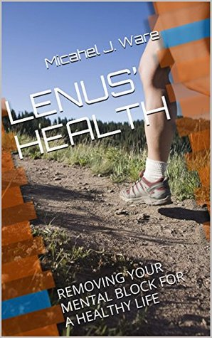 LENUS' HEALTH: REMOVING YOUR MENTAL BLOCK FOR A HEALTHY LIFE