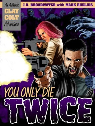 you-only-die-twice-an-authentic-clay-colt-adventure-book-1