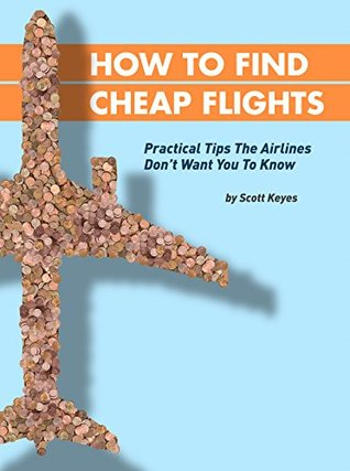 How To Find Cheap Flights: Practical Tips The Airlines Don't Want You To