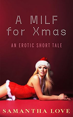 MILF: A MILF for Xmas (Naughty Mother Taboo, Older Woman Younger Man, First Time): An Erotic Short Tale