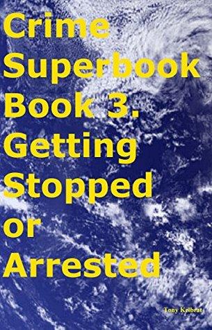 Crime Superbook Book 3. Getting Stopped or Arrested