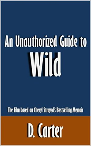 An Unauthorized Guide to Wild: The Film based on Cheryl Strayed's Bestselling Memoir [Article]