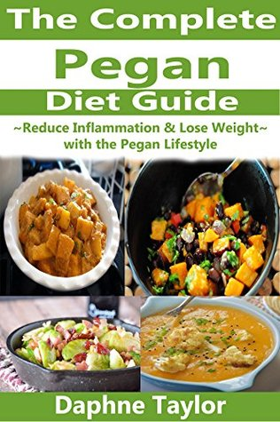 Pegan Diet: The Complete Pegan Diet Guide: Reduce Inflammation & Lose Weight with the Pegan Lifestyle (paleo diet,vegan cookbook,lower your blood sugar,low ... cookbook, low carb recipes,vegan recipes)