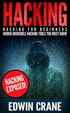 HACKING: Hacking Exposed! Hacking for Beginners – Hidden Incredible Hacking Tools You Must Know (Hacking Guide, Hacking 101, Computer Hacking, Hacking ... Python, Ethical Hacking, Web Hacking)