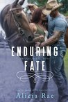 Enduring Fate by Alicia Rae