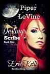 Piper LeVine, Destiny's Scribe (The Piper LeVine Series #5)