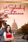 A Splash of Substance by Elizabeth Maddrey