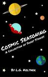 Cosmic Seasoning: A Collection of Short Stories