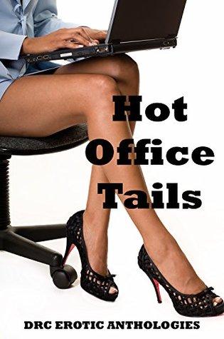 Hot Office Tails: Ten Explicit Office Sex Erotica Stories