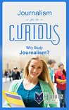 Journalism for the Curious: Why Study Journalism?