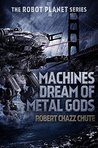 Machines Dream of Metal Gods by Robert Chazz Chute