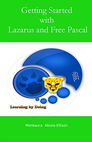 Getting Started with Lazarus and Free Pascal: A beginners and intermediate guide to Free Pascal using Lazarus IDE
