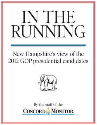 In the Running: New Hampshire's view of the 2012 GOP presidential candidates