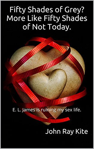 Fifty Shades of Grey? More Like Fifty Shades of Not Today.: E. L. James is ruining my sex life.
