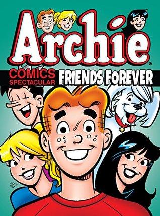 Archie Comics Spectacular: Friends Forever (Archie Comics Graphic Novels)