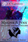 Magpie & Jynx: The Lost and the Fallen (The Twin Cities Series, #2)