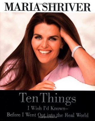 Ten Things I Wish I'd Known Before I Went Out Into the Real W... by Maria Shriver