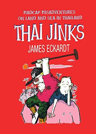 Thai Jinks: Madcap Misadventures on Land and Sea in Thailand