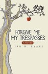 Forgive Me My Trespasses