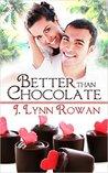 Better Than Chocolate by J. Lynn Rowan