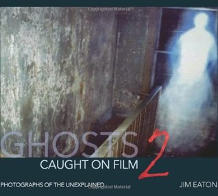 Ghosts Caught on Film 2: Photographs of the Unexplained