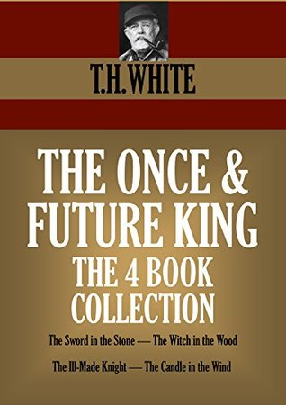 THE ONCE AND FUTURE KING: THE TETRALOGY. The Sword in the Stone, The Witch in the Wood, The Ill-Made Knight, The Candle in the Wind. (Timeless Wisdom Collection Book 4025)